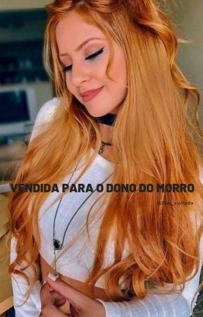 Vendida Pro Dono Do Morro [ EM REVISÃO ] by Amorisei