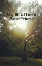 My Brothers' Bestfriend by Mekena