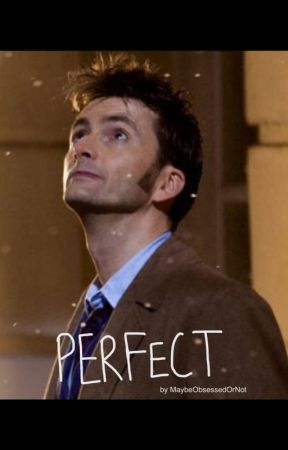Perfect (Doctor Who X Reader Oneshots) by MaybeObsessedOrNot