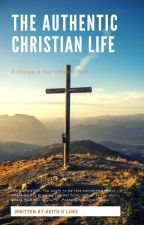 The Authentic Christian Life-Devotional by _KeithKLuke_