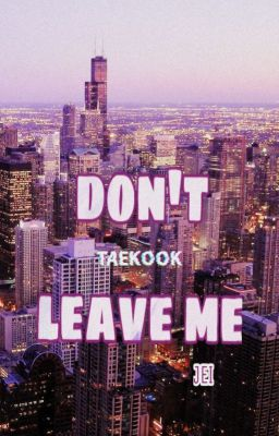 Đọc truyện ✅vkook ; don't leave me ✔ [HOÀN]