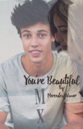 You're Beautiful (A Cameron Dallas Fanfiction) | Book 1 by mercedeswisner