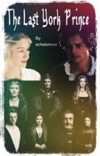 The Last York Prince [AU] by echelon8394