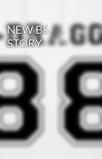 NEW BS STORY by FollowNyo