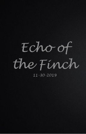 Echo of the Finch by TheVineyard123