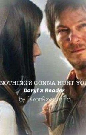 Nothing's Gonna Hurt You (Daryl Dixon x Reader) by DixonReedusFic