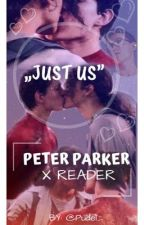 Just Us // Peter Parker X Reader  by Pudel_