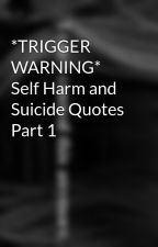 *TRIGGER WARNING* Self Harm and Suicide Quotes by Cut_Bleed_Relief