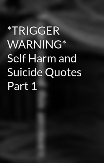 *TRIGGER WARNING* Self Harm and Suicide Quotes