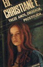 Eu Christiane F. 13 Anos Drogada e Prostituída. by limalua
