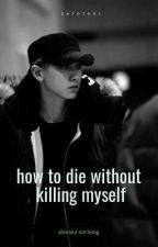 how to die without killing myself by zeroto61