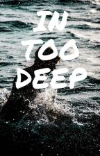 In Too Deep by livvymxx