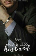 my ruthless husband  by brefeza