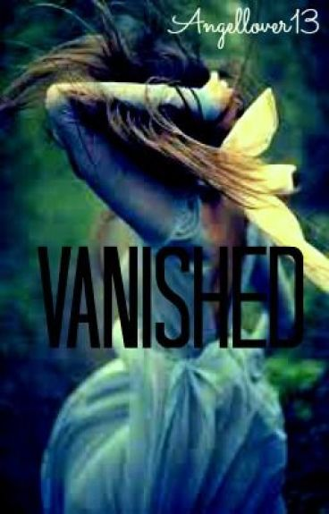 Vanished(on hold) by Angellover13