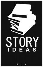 Story Ideas by _insane