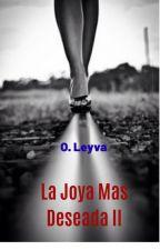 La Joya Más Deseada II by Zajhyra_96