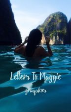Letters to Maggie by graysk1es
