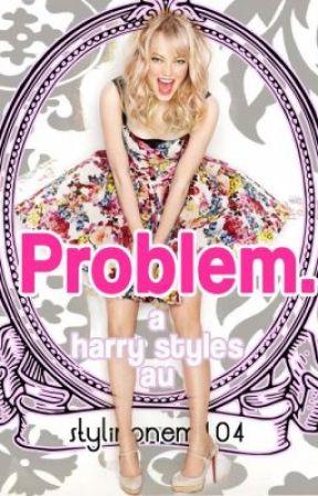 Problem. A Harry Styles A.U.  by Stylinonem104