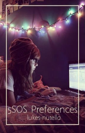 ♡5SOS Preferences♡ - ♡Mrs All American♡ - Wattpad