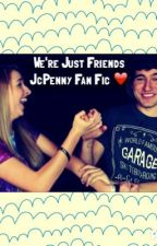 We're Just Friends - JcPenny Fan Fiction by UTubersRLife
