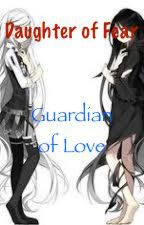 Daughter of Fear #1 -- Guardian of Love by Sweet_Wing_Queen101
