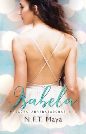 Isabela - Paixões Arrebatadoras Livro 1 (Degustação) by NFTMaya