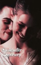 Blockbuster (supercorp) by itshaileymartin