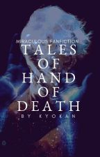 Tales of Hand of Death [Miraculous Fanfiction] by Kyokan