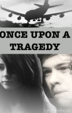 Once Upon A Tragedy- A Harry Styles FanFiction by jessiejayxx
