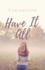 Have It All by elleisonline