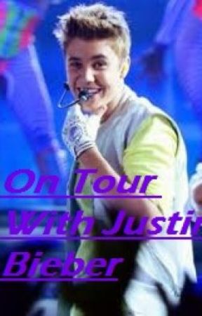 On Tour with Justin Bieber (Justin Bieber Love Story) by MusicalxHeart618