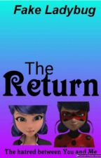 The Return (Sequel To The Fake Ladybug) by sarahomotoye1