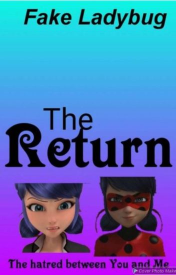 The Return (Sequel To The Fake Ladybug)