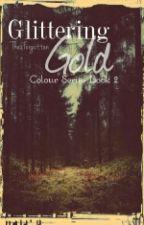 Gliterring Gold (ON HOLD) by ThexForgotten