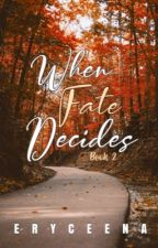 When Fate Decides (ON EDITING) by empresschic