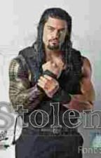 Stolen (a Roman Reigns fanfic) by JoJoTraylor