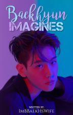 Baekhyun Imagines by ImBBaekHsWife