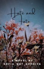 Hate And Fate | √ | by Sofia_Not_Sophiya