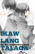 Ikaw Lang Talaga (SOON) by thisGirllovesyoo