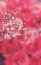Torn ~An Austin Carlile/Jack Barakat Love Triangle~ by HellOverMe