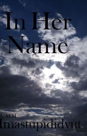 In Her Name by imastupididyut