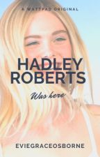 Hadley Roberts was here by EvieGraceOsborne