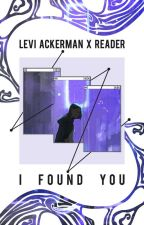I Found You | Levi Ackerman x Reader by murabae
