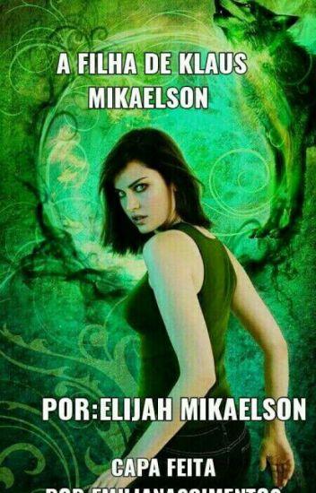 A filha de Klaus Mikaelson (Elijah Mikaelson)
