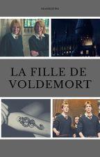 La Fille de Voldemort by MaerennaFictions