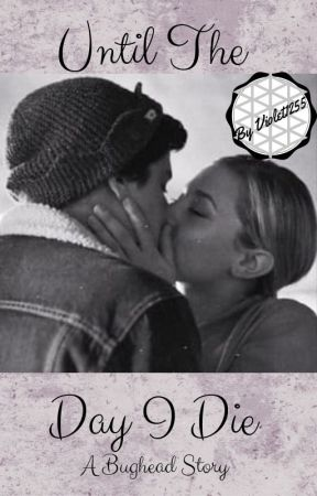 Until The Day I Die ~ A Bughead Story by Violet1255