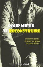 Pour mieux te reconstruire. [SOUS CONTRAT D'ÉDITION AUX EDITIONS LIPS & CO] by helene02110