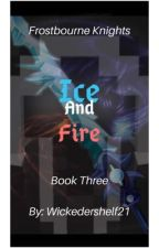 Ice and Fire (Frostbourne Knights Book Three) by Wickedershelf21