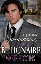 Surrendering to a Billionaire by MarieHiggins