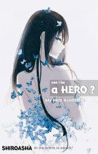 Can I Be A Hero?(BNHA x OC) by shiroarsha